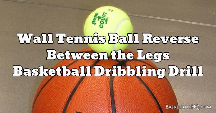 Wall Tennis Ball Reverse Between the Legs Basketball Dribbling Drill