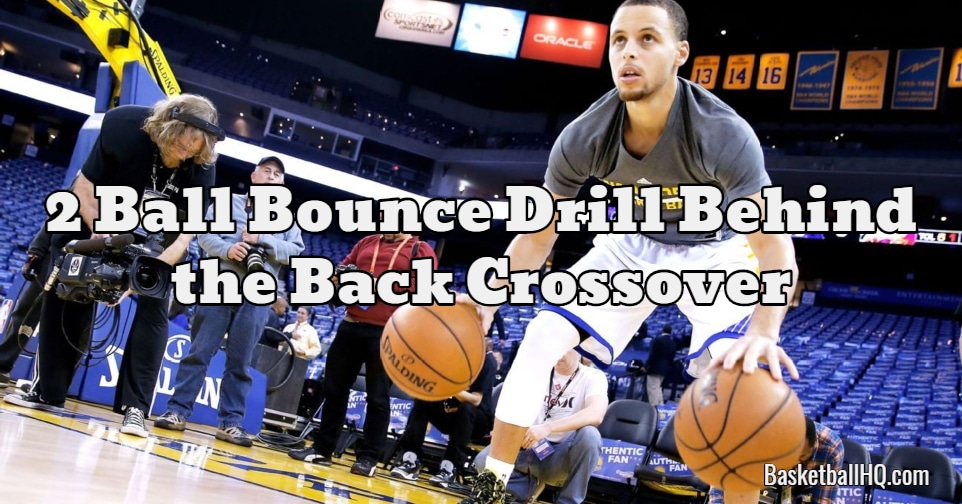 2 Ball Bounce Drill Behind the Back Crossover