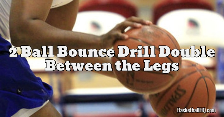 2 Ball Bounce Drill Double Between the Legs