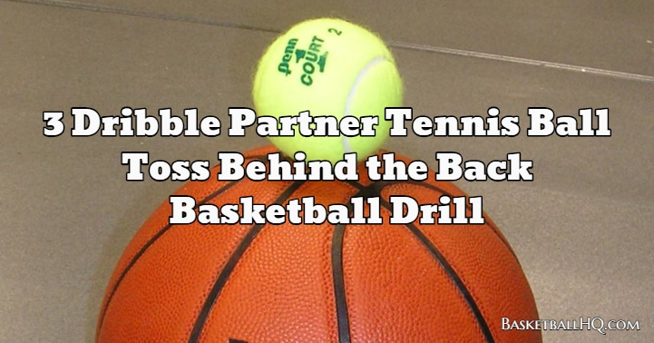 3 Dribble Partner Tennis Ball Toss Behind the Back Basketball Drill