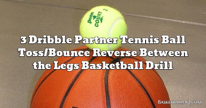 3 Dribble Partner Tennis Ball Toss/Bounce Reverse Between the Legs Basketball Drill