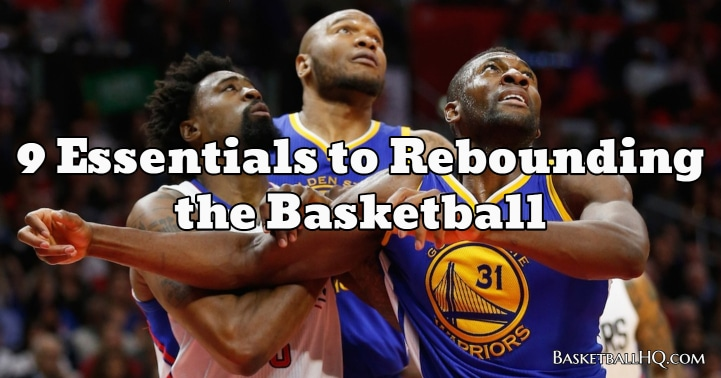 9 Essentials to Rebounding the Basketball