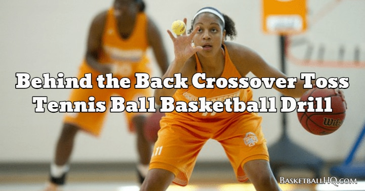 Behind the Back Crossover Toss Tennis Ball Basketball Drill