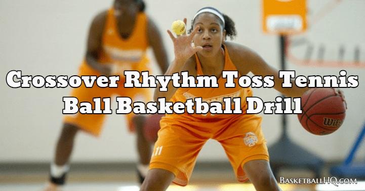 Crossover Rhythm Toss Tennis Ball Basketball Drill