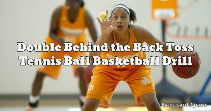 Double Behind the Back Toss Tennis Ball Basketball Drill