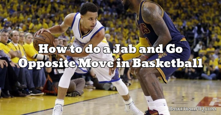 How to do a Jab and Go Opposite Move in Basketball