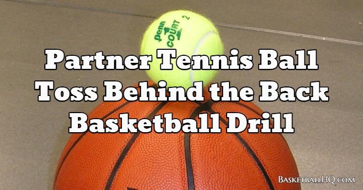 Partner Tennis Ball Toss Behind the Back Basketball Drill