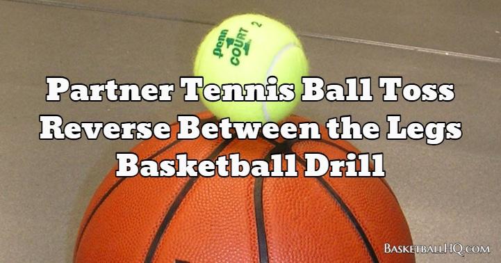Partner Tennis Ball Toss Reverse Between the Legs Basketball Drill
