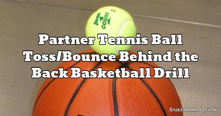 Partner Tennis Ball Toss/Bounce Behind the Back Basketball Drill
