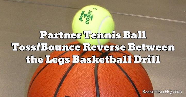Partner Tennis Ball Toss/Bounce Reverse Between the Legs Basketball Drill
