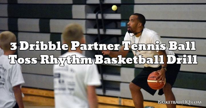 3 Dribble Partner Tennis Ball Toss Rhythm Basketball Drill
