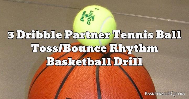 3 Dribble Partner Tennis Ball Toss/Bounce Rhythm Basketball Drill