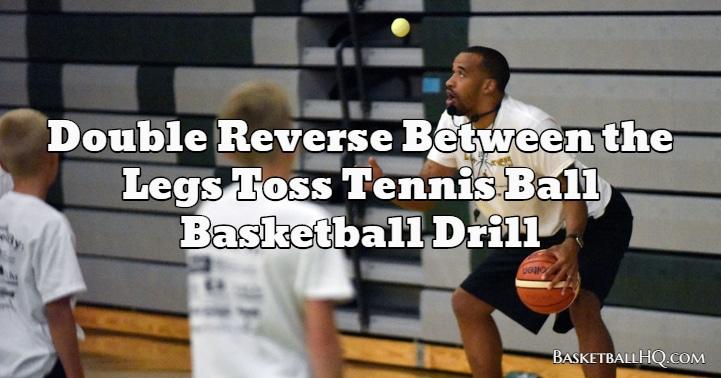 Double Reverse Between the Legs Toss Tennis Ball Basketball Drill