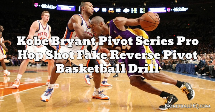 Kobe Bryant Pivot Series Pro Hop Shot Fake Reverse Pivot Basketball Drill