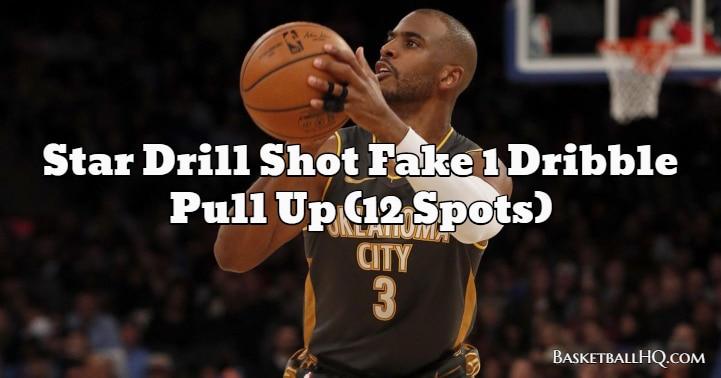 Star Drill Shot Fake 1 Dribble Pull Up (12 Spots)