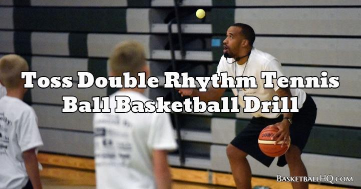 Toss Double Rhythm Tennis Ball Basketball Drill