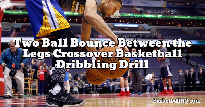 Two Ball Bounce Between the Legs Crossover Basketball Dribbling Drill