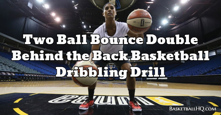 Two Ball Bounce Double Behind the Back Basketball Dribbling Drill