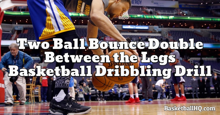 Two Ball Bounce Double Between the Legs Basketball Dribbling Drill