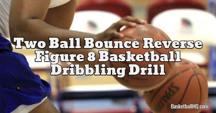 Two Ball Bounce Reverse Figure 8 Basketball Dribbling Drill