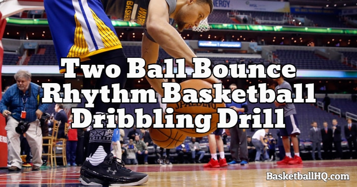 Two Ball Bounce Rhythm Basketball Dribbling Drill