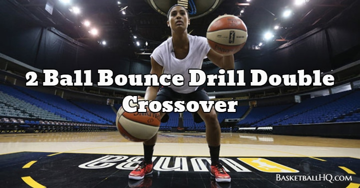 2 Ball Bounce Drill Double Crossover