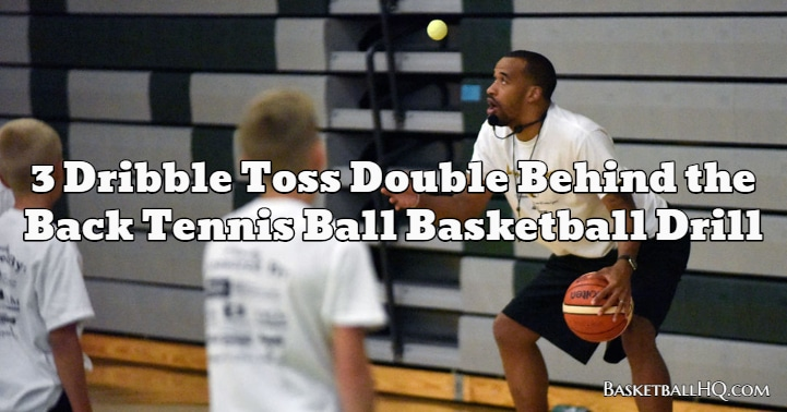 3 Dribble Toss Double Behind the Back Tennis Ball Basketball Drill
