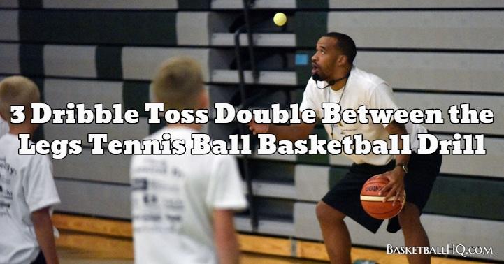 3 Dribble Toss Double Between the Legs Tennis Ball Basketball Drill