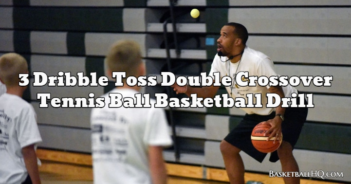 3 Dribble Toss Double Crossover Tennis Ball Basketball Drill