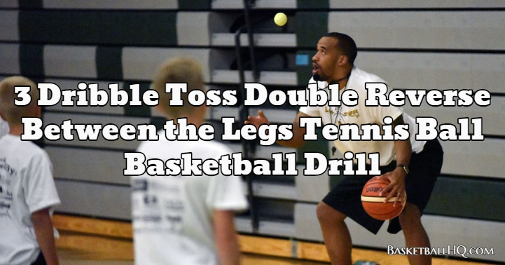 3 Dribble Toss Double Reverse Between the Legs Tennis Ball Basketball Drill