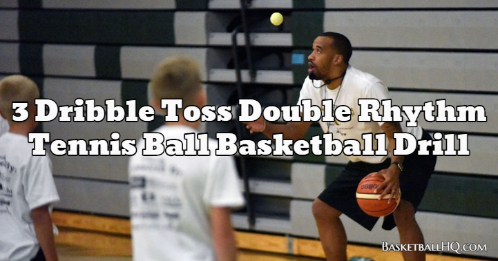 3 Dribble Toss Double Rhythm Tennis Ball Basketball Drill