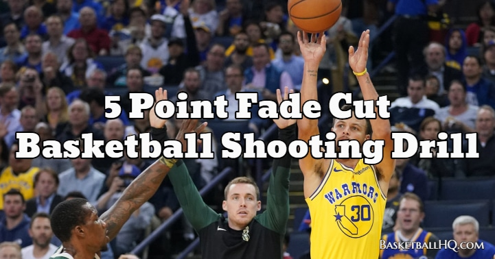 5 Point Fade Cut Basketball Shooting Drill