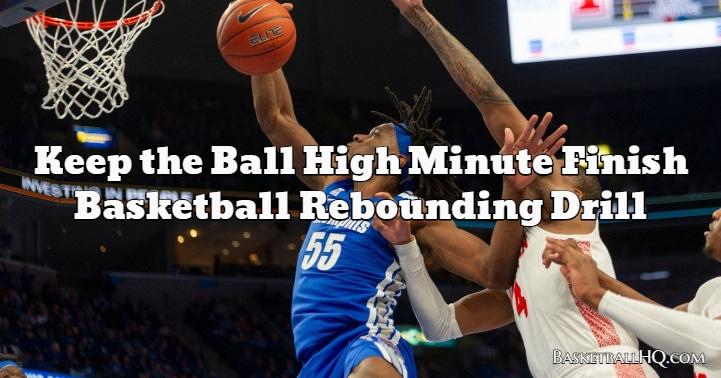 Keep the Ball High Minute Finish Basketball Rebounding Drill