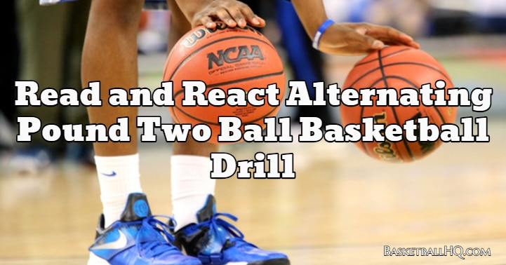 Read and React Alternating Pound Two Ball Basketball Drill