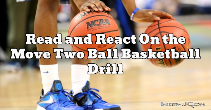 Read and React On the Move Two Ball Basketball Drill