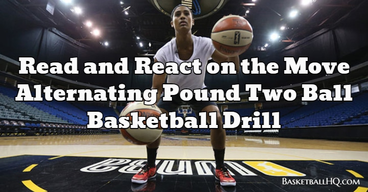 Read and React on the Move Alternating Pound Two Ball Basketball Drill