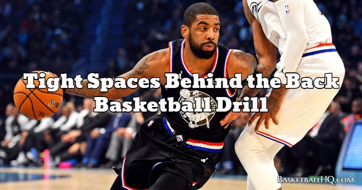Tight Spaces Behind the Back Basketball Drill
