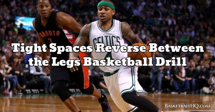 Tight Spaces Reverse Between the Legs Basketball Drill
