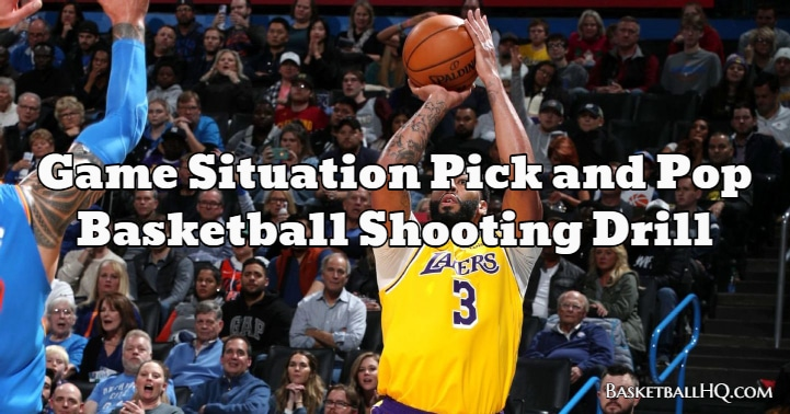 Game Situation Pick and Pop Basketball Shooting Drill