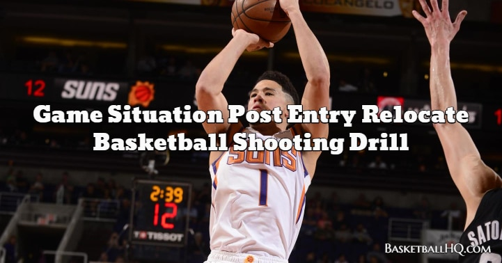 Game Situation Post Entry Relocate Basketball Shooting Drill
