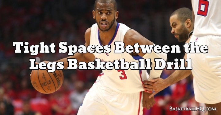 Tight Spaces Between the Legs Basketball Drill