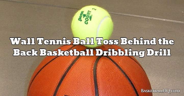 Wall Tennis Ball Toss Behind the Back Basketball Dribbling Drill