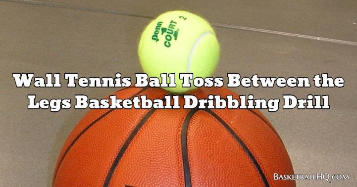 Wall Tennis Ball Toss Between the Legs Basketball Dribbling Drill