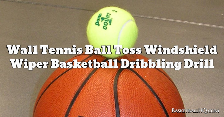Wall Tennis Ball Toss Windshield Wiper Basketball Dribbling Drill