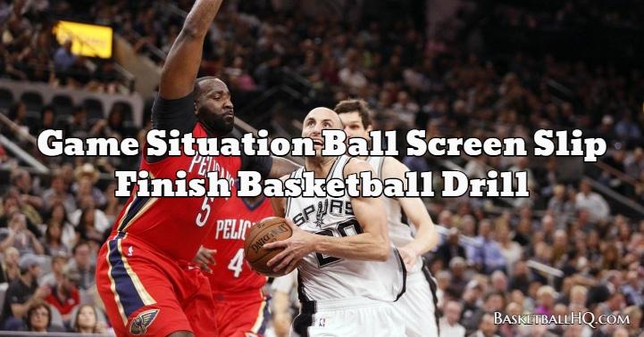 Game Situation Ball Screen Slip Finish Basketball Drill