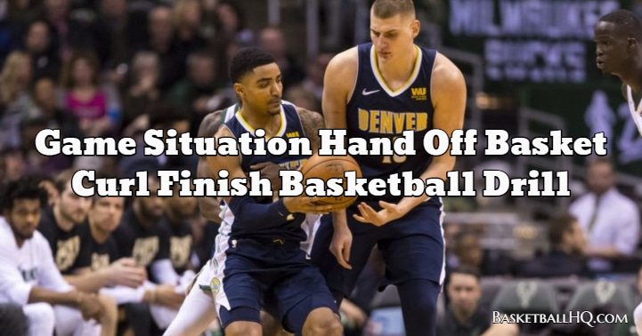 Game Situation Hand Off Basket Curl Finish Basketball Drill