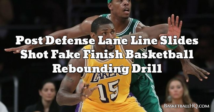 Post Defense Lane Line Slides Shot Fake Finish Basketball Rebounding Drill