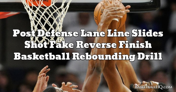 Post Defense Lane Line Slides Shot Fake Reverse Finish Basketball Rebounding Drill