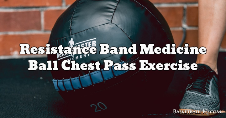 Resistance Band Medicine Ball Chest Pass Exercise