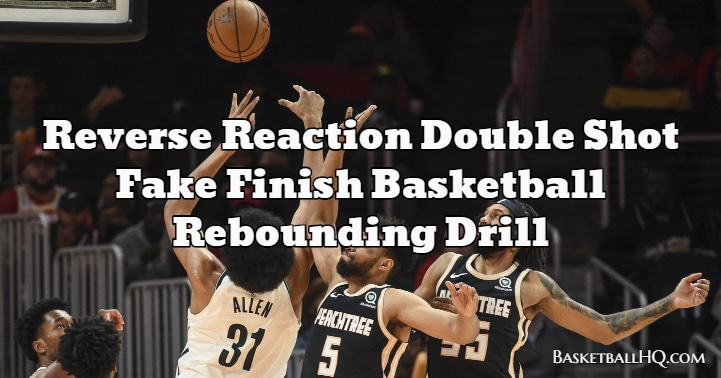 Reverse Reaction Double Shot Fake Finish Basketball Rebounding Drill
